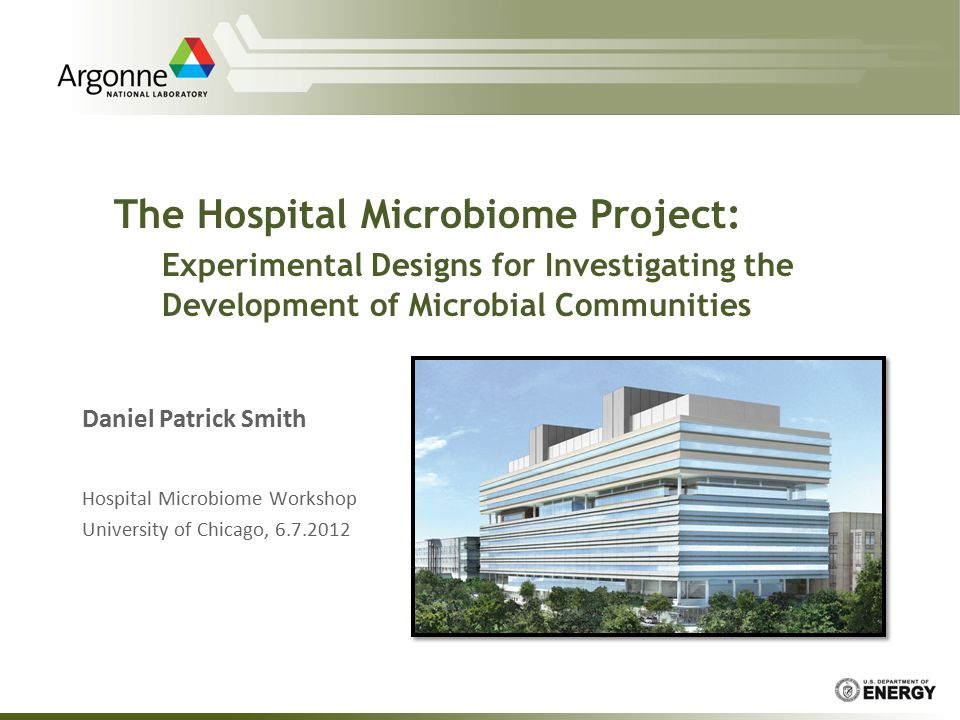 The Hospital Microbiome Project: Experimental Designs for Investigating the Development of Microbial Communities Daniel Patrick Smith Hospital Microbiome Workshop University of Chicago, 6.7.2012