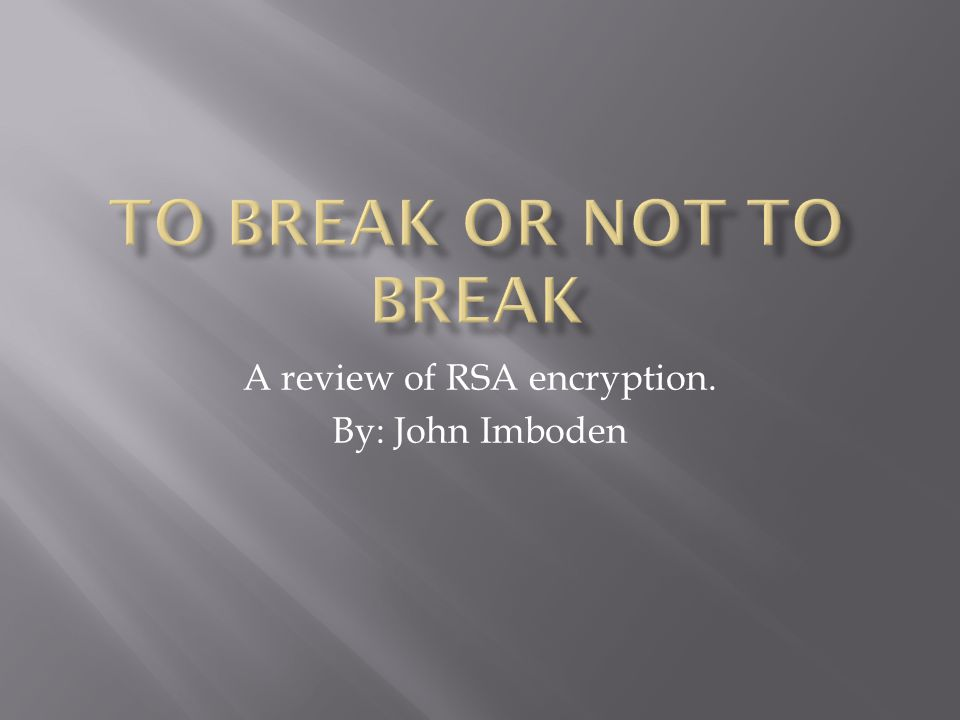 A review of RSA encryption. By: John Imboden