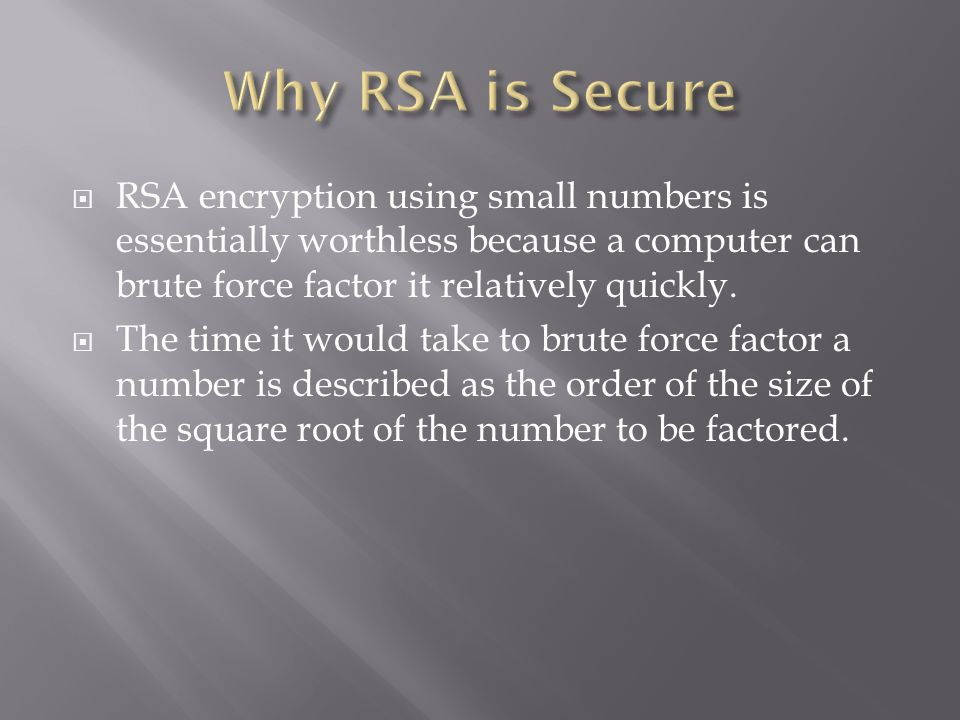  RSA encryption using small numbers is essentially worthless because a computer can brute force factor it relatively quickly.