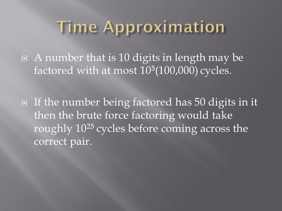  A number that is 10 digits in length may be factored with at most 10 5 (100,000) cycles.