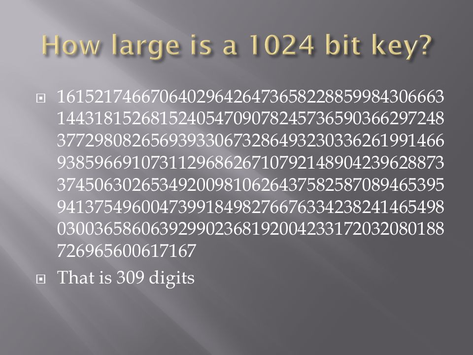  Using the method described earlier to approximate the time required to brute force factor this key, it would take approximately 10 154 cycles in order to brute force factor a number that is 1024 bits.