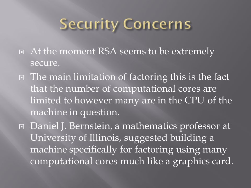  At the moment RSA seems to be extremely secure.