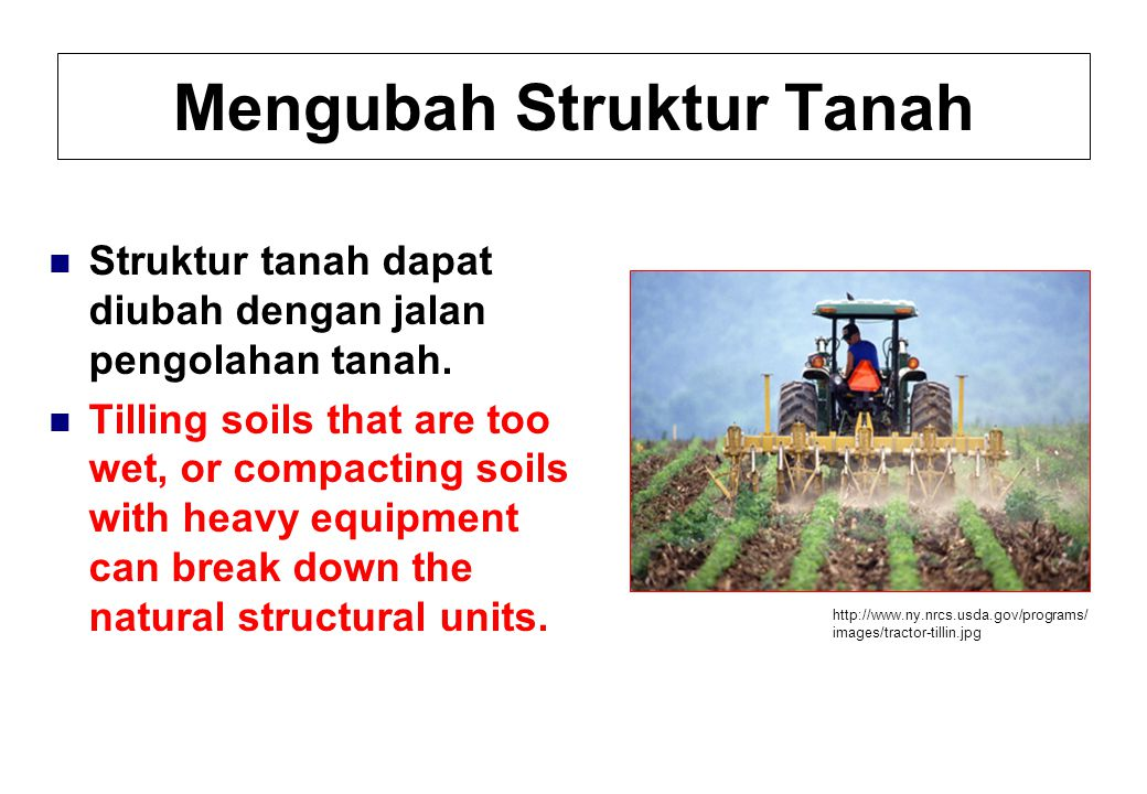 Mengubah Struktur Tanah Struktur tanah dapat diubah dengan jalan pengolahan tanah.