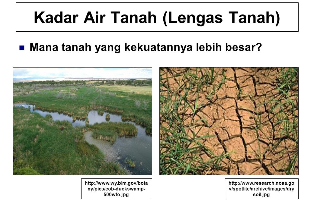 Kadar Air Tanah (Lengas Tanah) Mana tanah yang kekuatannya lebih besar.