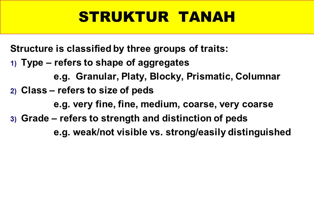 Structure is classified by three groups of traits: 1) Type – refers to shape of aggregates e.g.