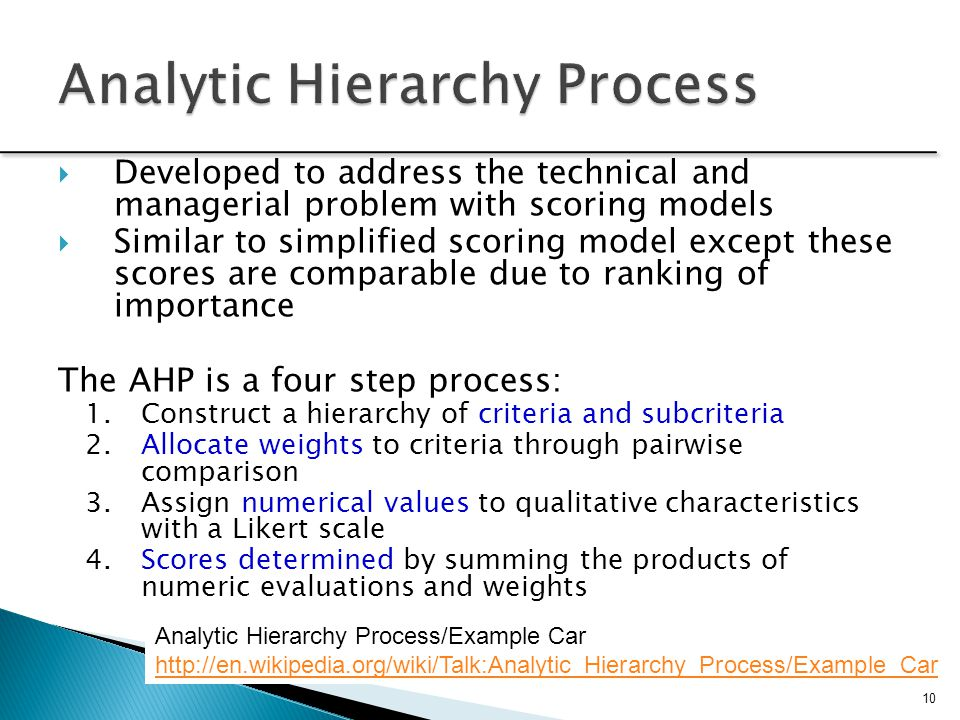 10  Developed to address the technical and managerial problem with scoring models  Similar to simplified scoring model except these scores are compa