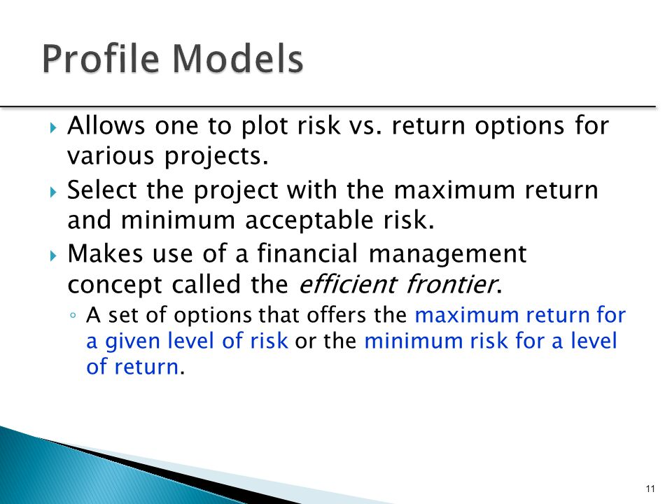  Allows one to plot risk vs. return options for various projects.  Select the project with the maximum return and minimum acceptable risk.  Makes u