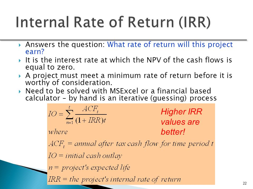  Answers the question: What rate of return will this project earn?  It is the interest rate at which the NPV of the cash flows is equal to zero.  A