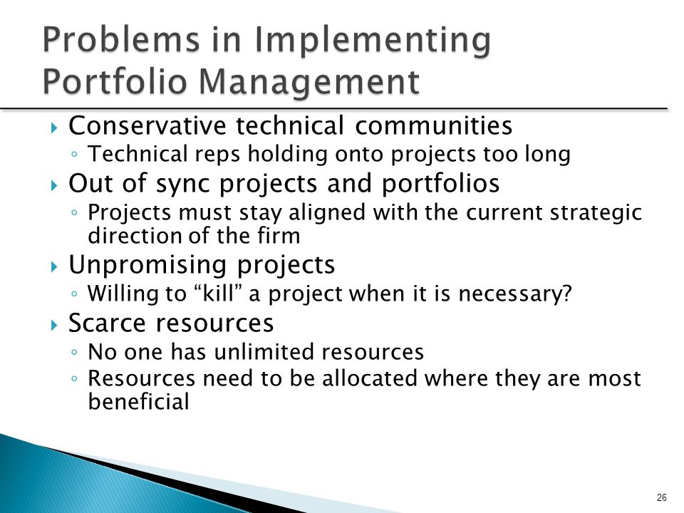 Conservative technical communities ◦ Technical reps holding onto projects too long  Out of sync projects and portfolios ◦ Projects must stay aligne