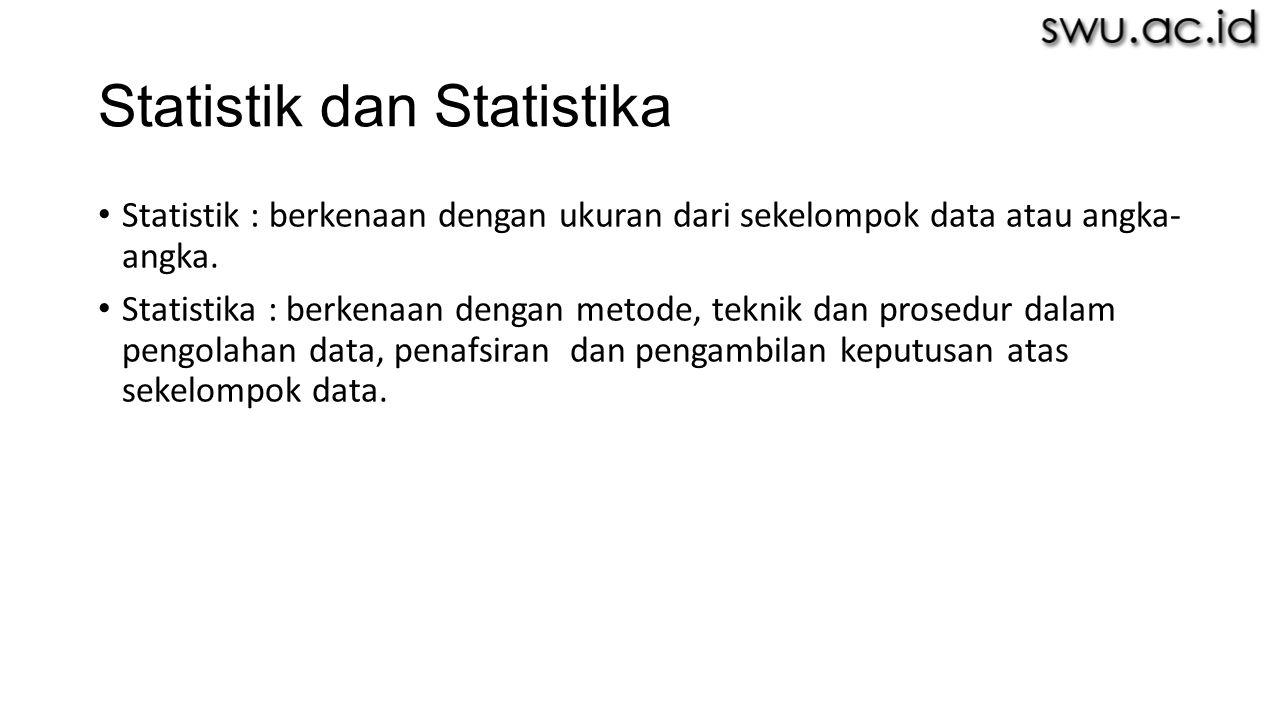 Statistik dan Statistika Statistik : berkenaan dengan ukuran dari sekelompok data atau angka- angka. Statistika : berkenaan dengan metode, teknik dan