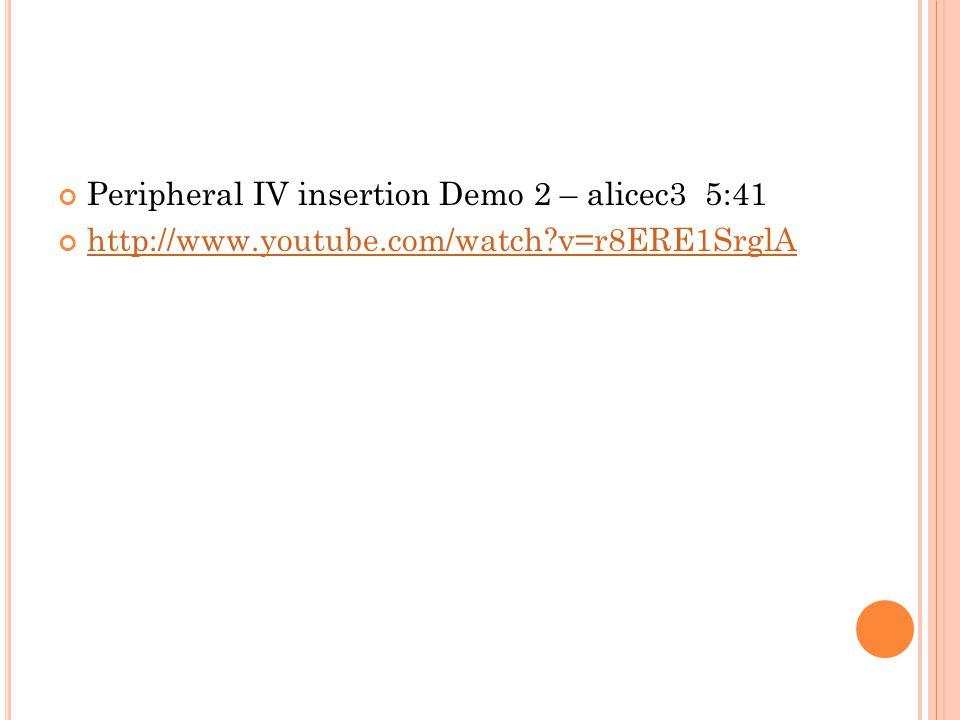 Peripheral IV insertion Demo 2 – alicec3 5:41 http://www.youtube.com/watch?v=r8ERE1SrglA