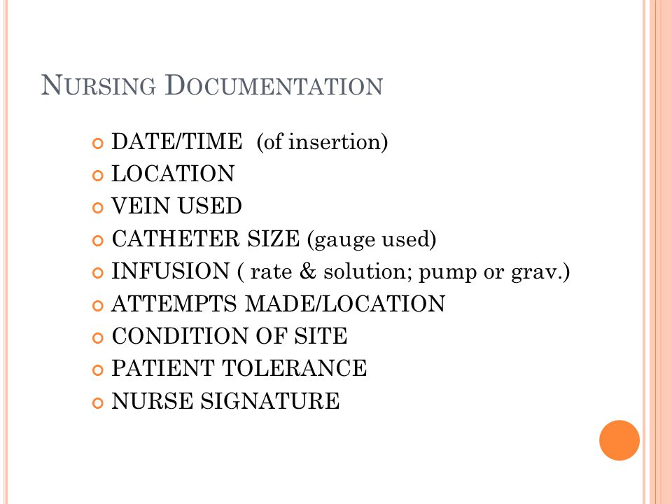 N URSING D OCUMENTATION DATE/TIME (of insertion) LOCATION VEIN USED CATHETER SIZE (gauge used) INFUSION ( rate & solution; pump or grav.) ATTEMPTS MAD