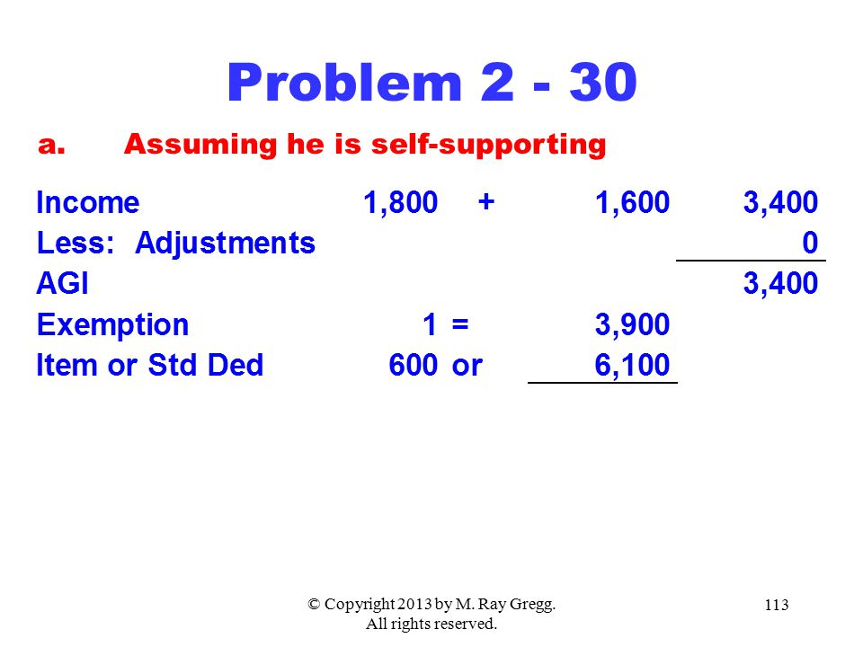 © Copyright 2013 by M. Ray Gregg. All rights reserved. 113 Problem 2 - 30 a.Assuming he is self-supporting
