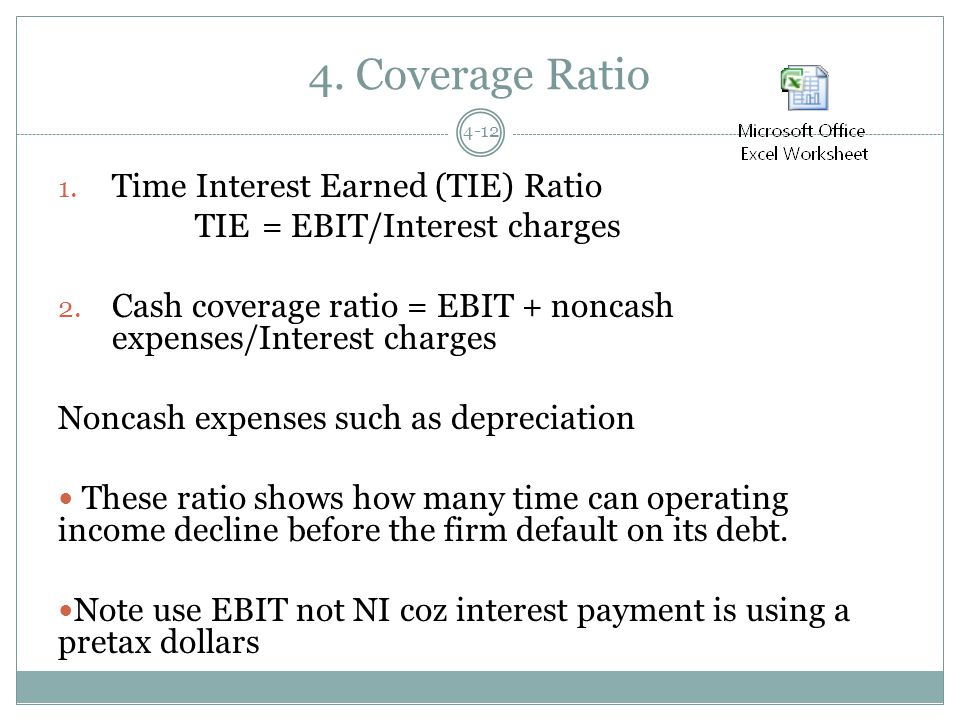 4. Coverage Ratio 1. Time Interest Earned (TIE) Ratio TIE= EBIT/Interest charges 2.