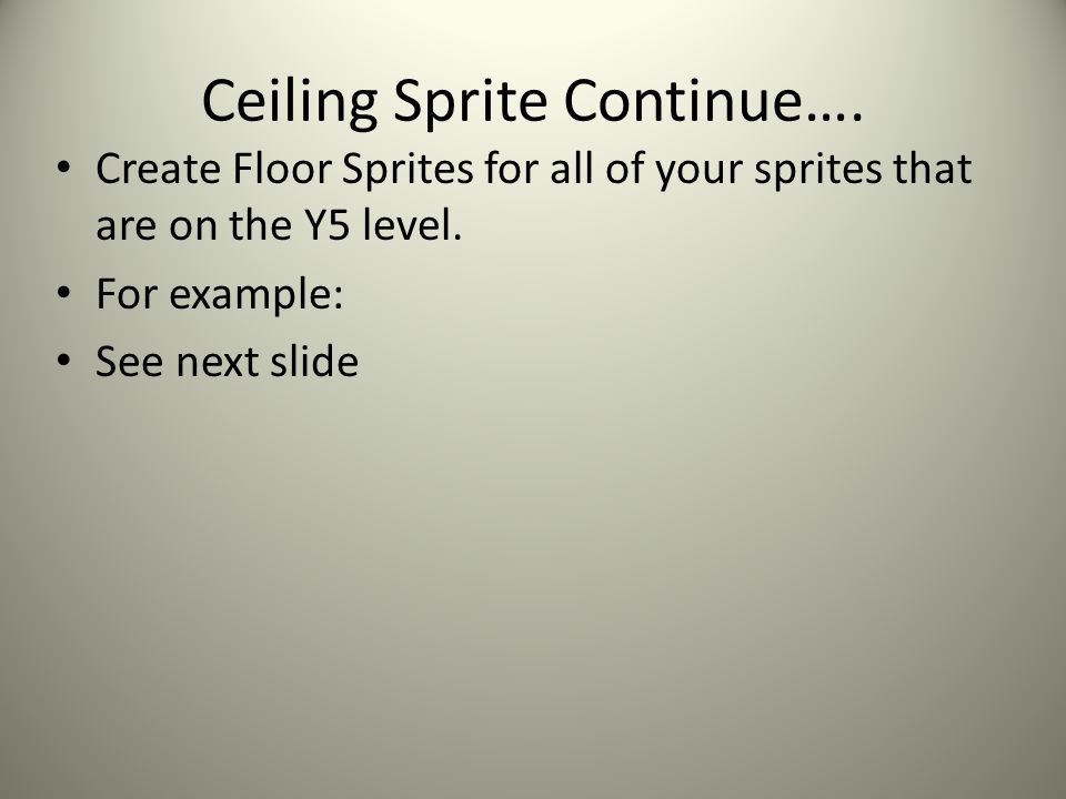 Ceiling Sprite Continue…. Create Floor Sprites for all of your sprites that are on the Y5 level. For example: See next slide