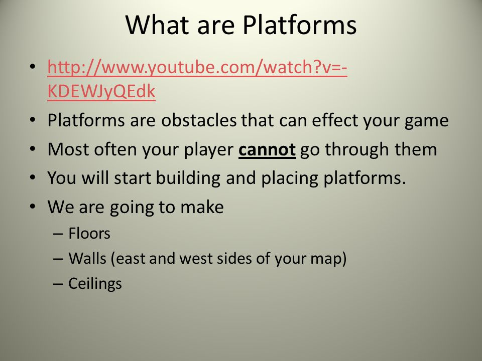 What are Platforms http://www.youtube.com/watch?v=- KDEWJyQEdk http://www.youtube.com/watch?v=- KDEWJyQEdk Platforms are obstacles that can effect you