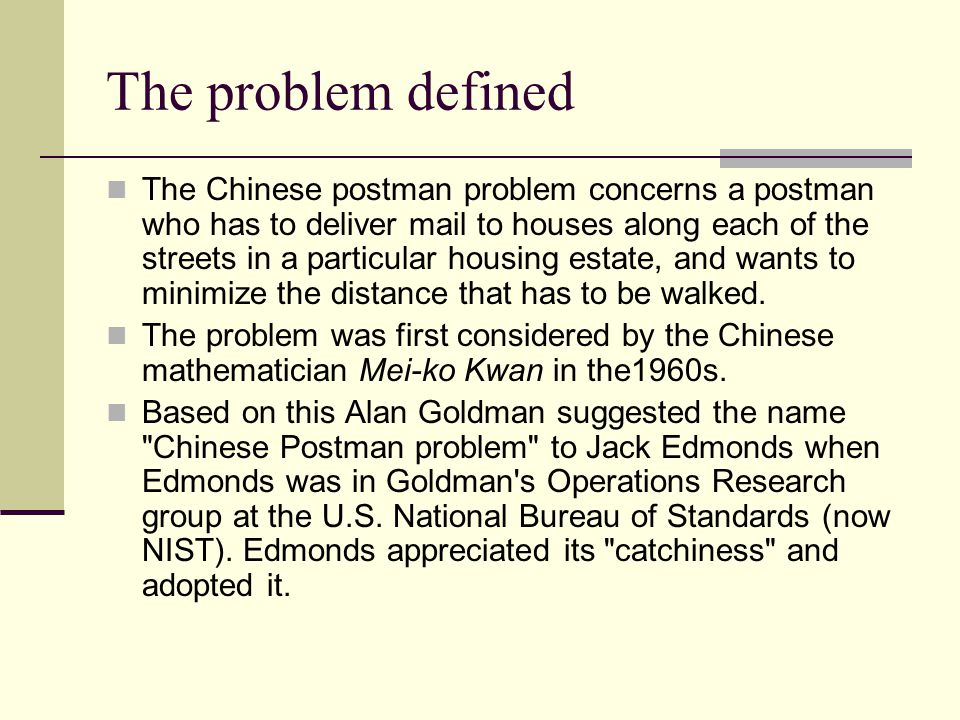 The Chinese Postman Problem A study in the optimal delivery of the postal mail