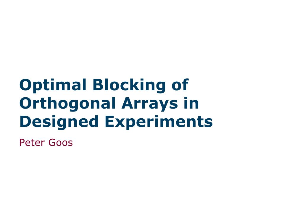 Optimal Blocking of Orthogonal Arrays in Designed Experiments Peter Goos