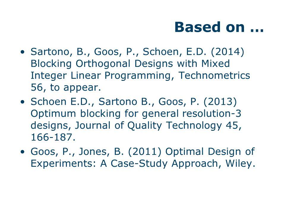 Based on … Sartono, B., Goos, P., Schoen, E.D. (2014) Blocking Orthogonal Designs with Mixed Integer Linear Programming, Technometrics 56, to appear.