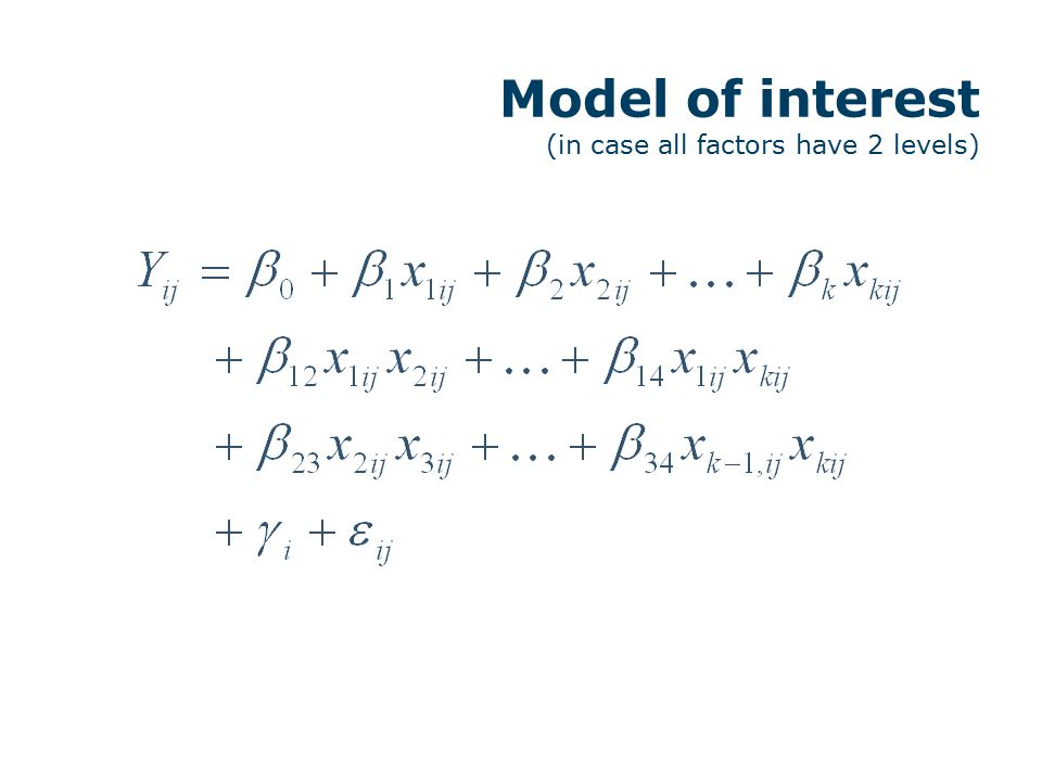 Model of interest (in case all factors have 2 levels)