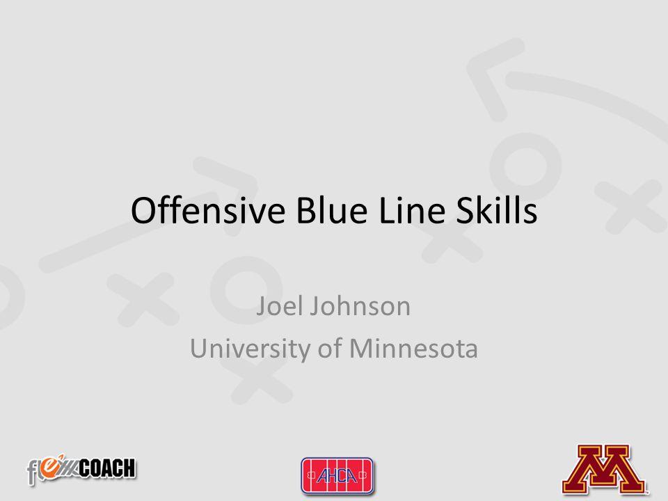 Offensive Blue Line Skills Joel Johnson University of Minnesota