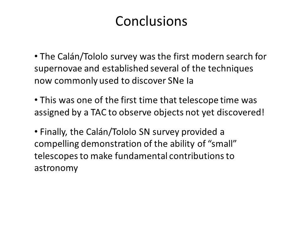 Conclusions The Calán/Tololo survey was the first modern search for supernovae and established several of the techniques now commonly used to discover