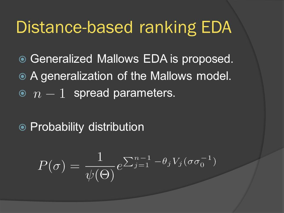 Distance-based ranking EDA  Generalized Mallows EDA is proposed.  A generalization of the Mallows model.  spread parameters.  Probability distribu