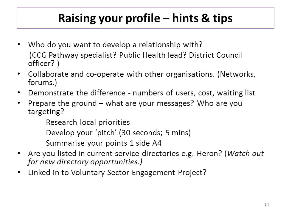 Raising your profile – hints & tips Who do you want to develop a relationship with.