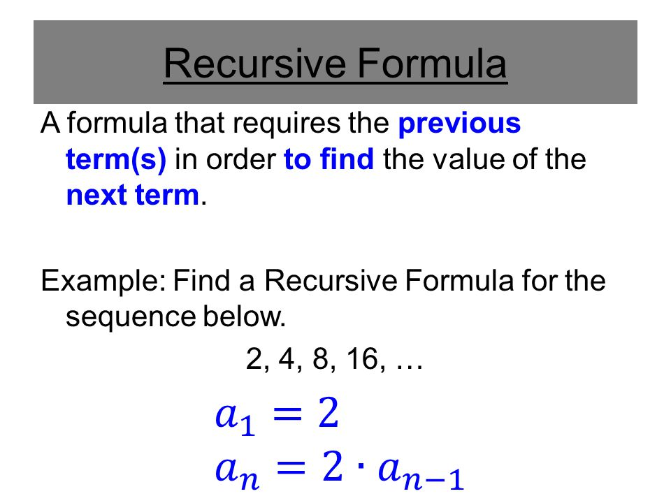 Explicit Formula A formula that requires the number of the term in order to find the value of the next term.