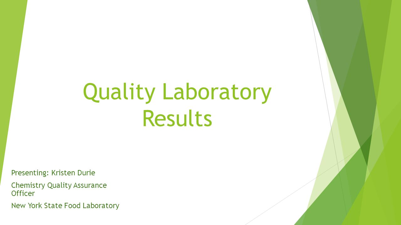 Quality Laboratory Results Presenting: Kristen Durie Chemistry Quality Assurance Officer New York State Food Laboratory