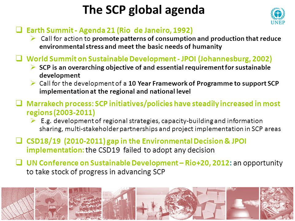  Earth Summit - Agenda 21 (Rio de Janeiro, 1992)  Call for action to promote patterns of consumption and production that reduce environmental stress
