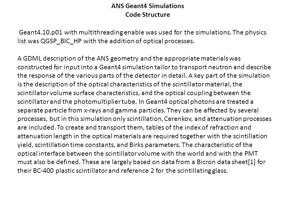 Geant4.10.p01 with multithreading enable was used for the simulations. The physics list was QGSP_BIC_HP with the addition of optical processes. A GDML