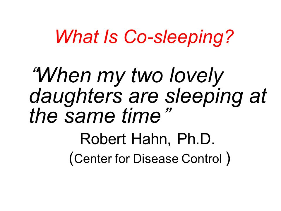 take…for example, the article by Person et al 2002..take a look at how the numbers are presented, interpreted..and the conclusion reached..the data do not match the conclusions Infants sleeping alone..29/56 deaths Cribs..19 (65% of total) Adult bed… 5 (17% of total) Couch..3 (10.3% of total) Car seat 1, dresser drawer 1 (each 3.4%) Infants co-sleeping..27/56 deaths 48%