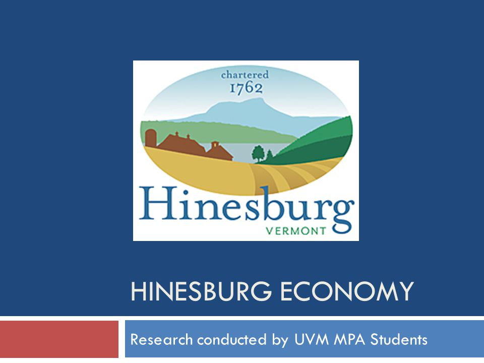 HINESBURG ECONOMY Research conducted by UVM MPA Students