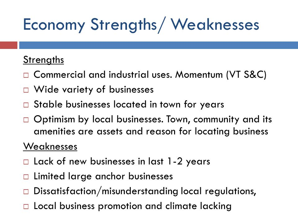 Economy Strengths/ Weaknesses Strengths  Commercial and industrial uses.