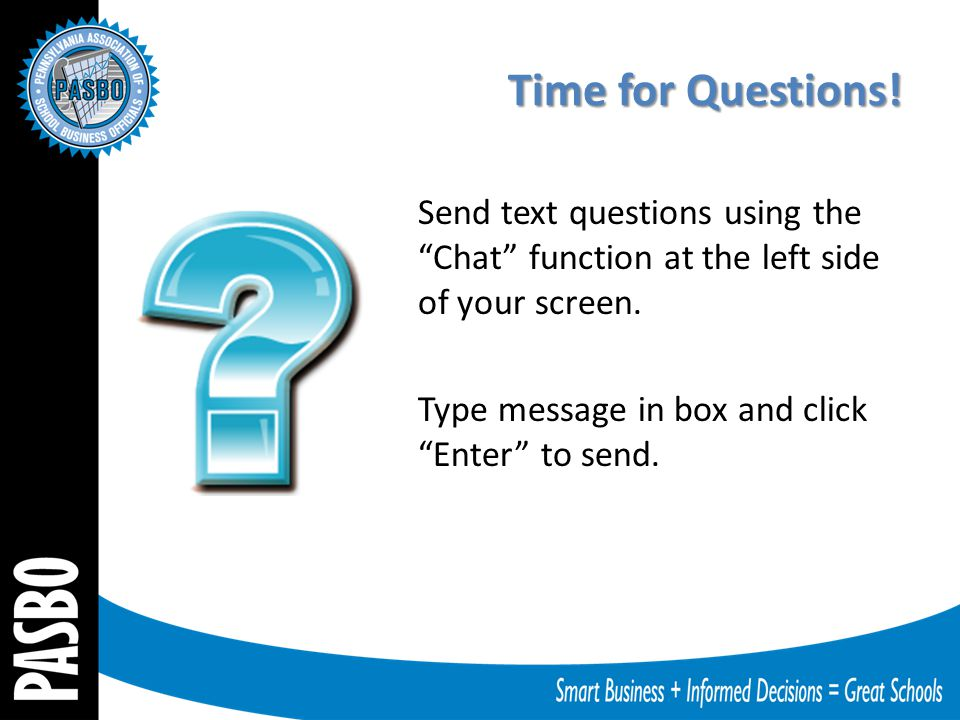 Time for Questions. Send text questions using the Chat function at the left side of your screen.