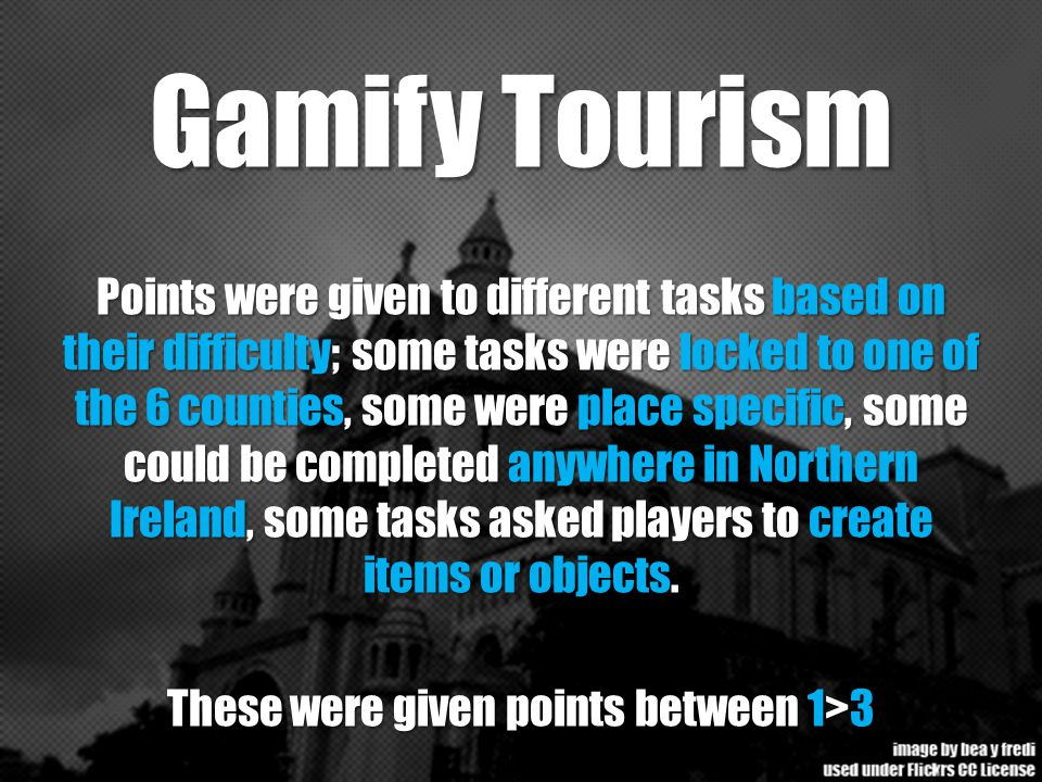 Gamify Tourism Points were given to different tasks based on their difficulty; some tasks were locked to one of the 6 counties, some were place specif