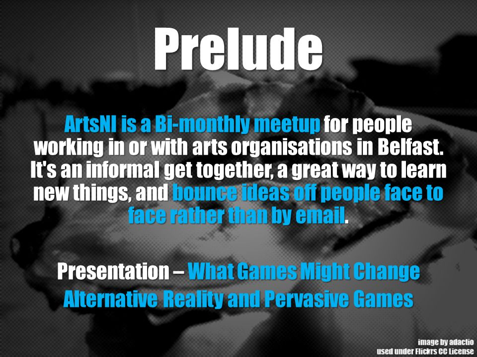 Prelude ArtsNI is a Bi-monthly meetup for people working in or with arts organisations in Belfast. It's an informal get together, a great way to learn