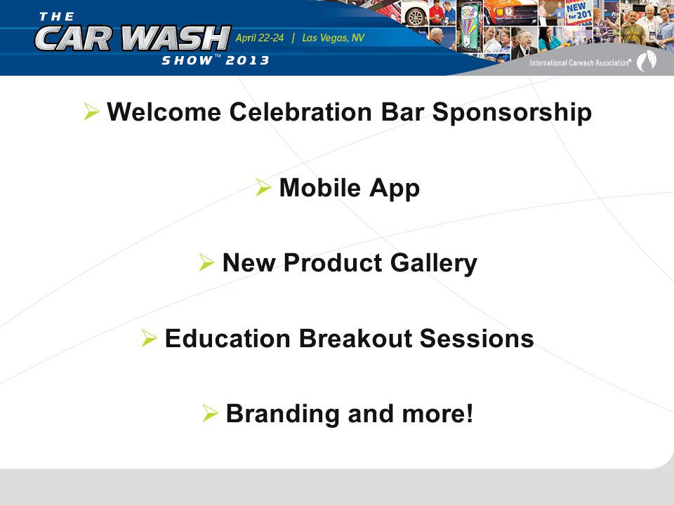  Welcome Celebration Bar Sponsorship  Mobile App  New Product Gallery  Education Breakout Sessions  Branding and more!
