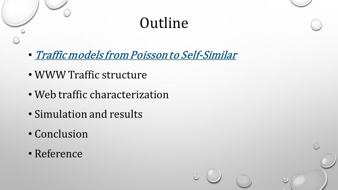 Outline Traffic models from Poisson to Self-Similar WWW Traffic structure Web traffic characterization Simulation and results Conclusion Reference
