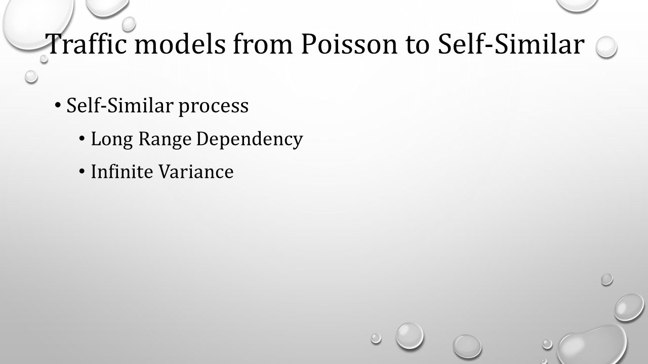 Traffic models from Poisson to Self-Similar Self-Similar process Long Range Dependency Infinite Variance