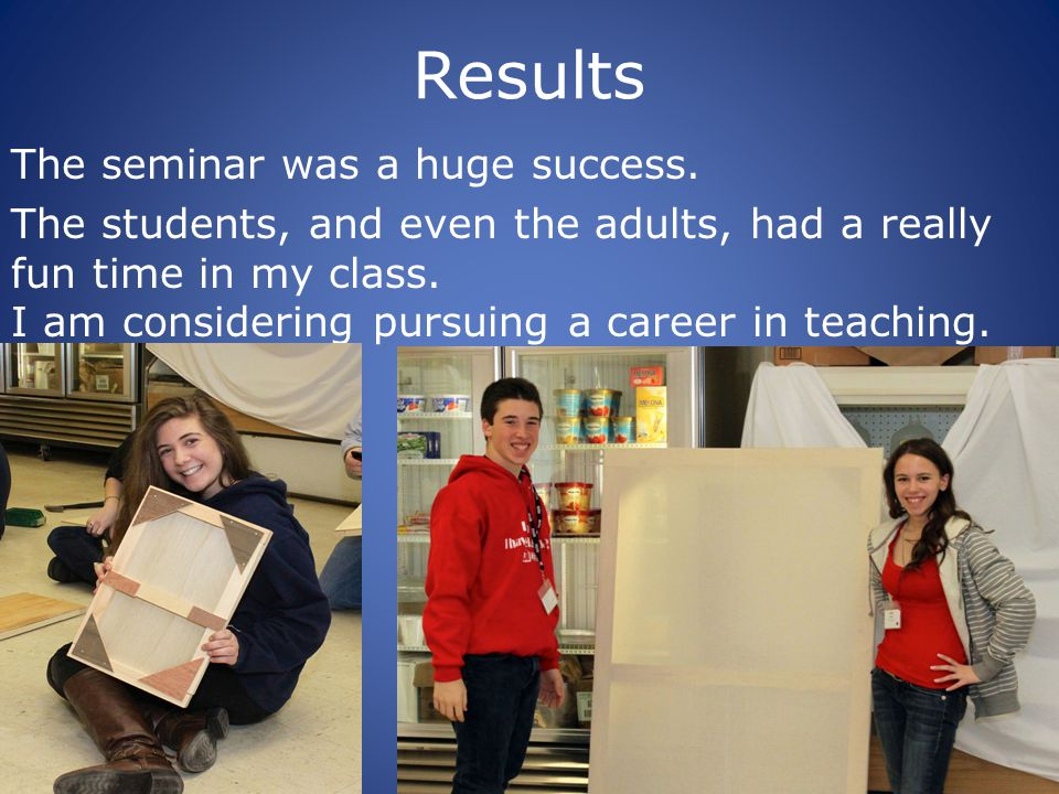 Results The seminar was a huge success.