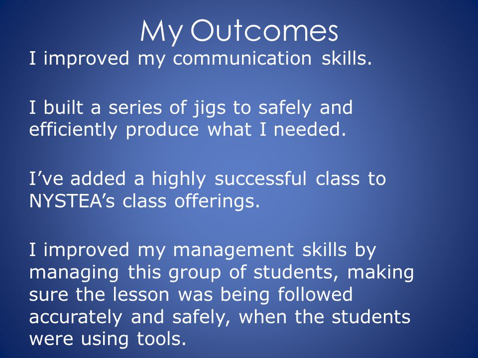 My Outcomes I improved my communication skills.