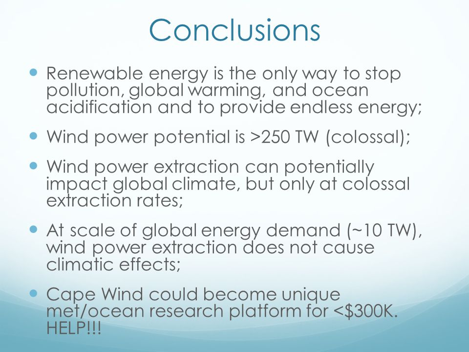 Conclusions Renewable energy is the only way to stop pollution, global warming, and ocean acidification and to provide endless energy; Wind power pote