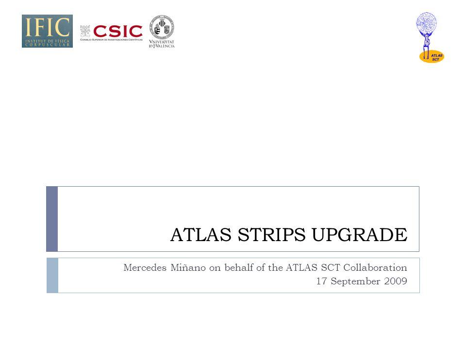 ATLAS STRIPS UPGRADE Mercedes Miñano on behalf of the ATLAS SCT Collaboration 17 September 2009
