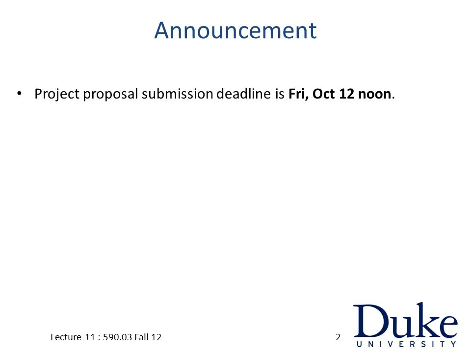 Announcement Project proposal submission deadline is Fri, Oct 12 noon. Lecture 11 : 590.03 Fall 122