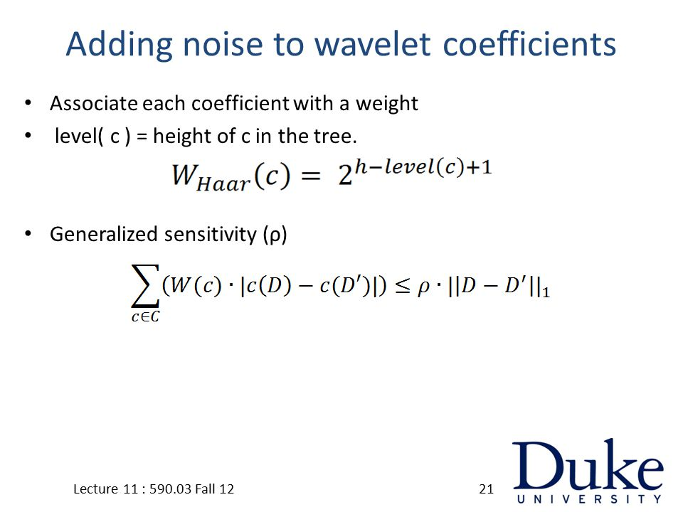 Adding noise to wavelet coefficients Associate each coefficient with a weight level( c ) = height of c in the tree.