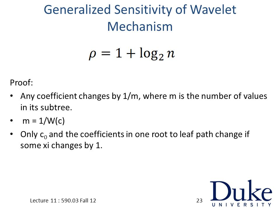 Generalized Sensitivity of Wavelet Mechanism Proof: Any coefficient changes by 1/m, where m is the number of values in its subtree.