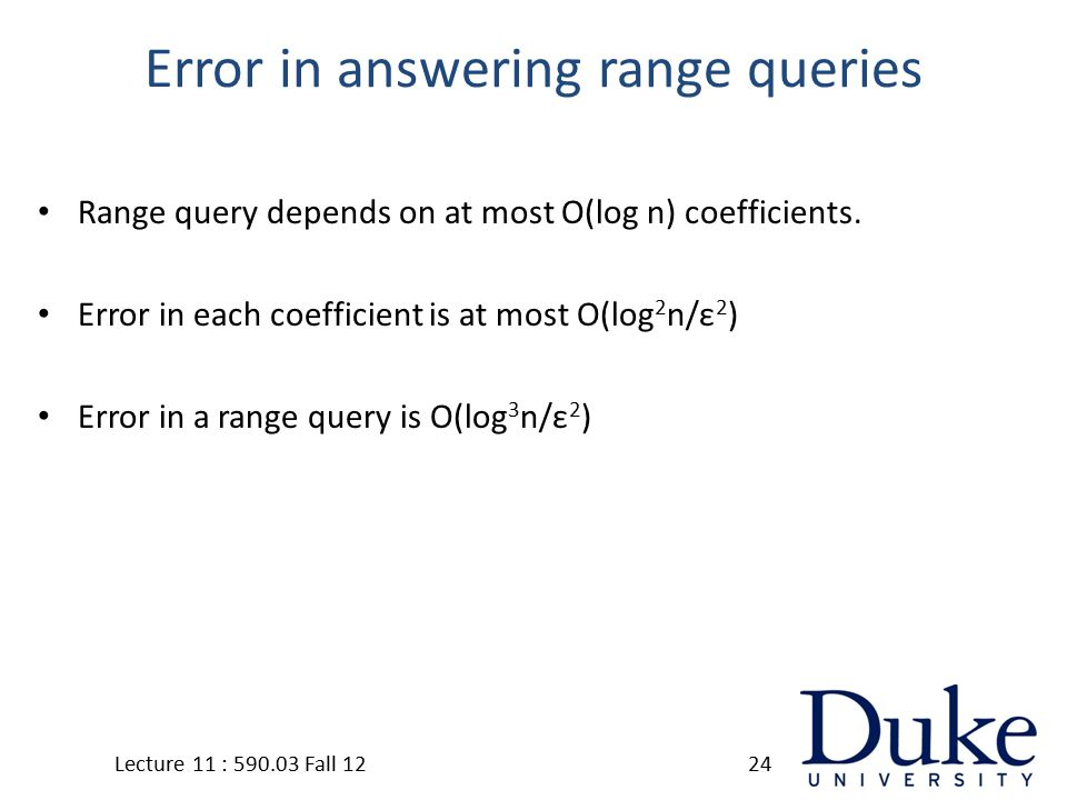 Error in answering range queries Range query depends on at most O(log n) coefficients.