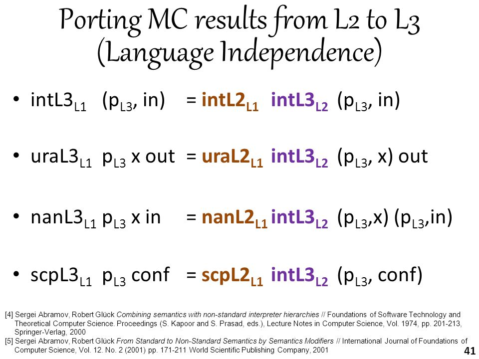 Porting MC results from L2 to L3 (Language Independence) intL3 L1 (p L3, in) = intL2 L1 intL3 L2 (p L3, in) uraL3 L1 p L3 x out = uraL2 L1 intL3 L2 (p